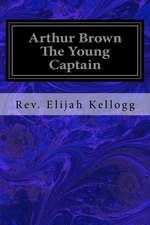 Arthur Brown the Young Captain
