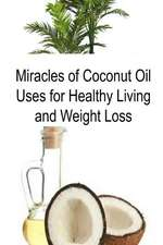 Miracles of Coconut Oil Uses for Healthy Living and Weight Loss