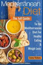 Mediterranean Diet the Full Guide to the Mediterranean Diet for Healthy Eating and Weight Loss