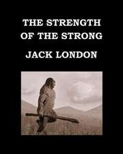 The Strength of the Strong Jack London