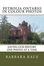 Petrolia Ontario in Colour Photos
