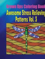 Grown Ups Coloring Book Awesome Stress Relieving Patterns Vol. 3 Mandalas