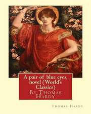 A Pair of Blue Eyes, by Thomas Hardy a Novel (World's Classics)