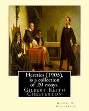 Heretics (1905), by Gilbert K. Chesterton ( Is a Collection of 20 Essays ).