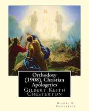 Orthodoxy (1908), by Gilbert K. Chesterton ( Christian Apologetics )