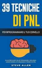 Pnl - 39 Tecniche, Modelli E Strategie Pnl Per Cambiare La Tua Vita E Quella Degli Altri