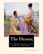 The Heroes; Or, Greek Fairy Tales for My Children, by Charles Kingsley