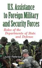 U.S. Assistance to Foreign Military & Security Forces: Roles of the Departments of State & Defense