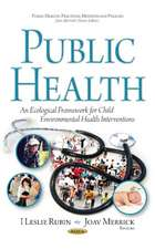 Public Health: An Ecological Framework for Child Environmental Health Interventions