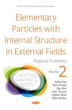Elementary Particles with Internal Structure in External Fields. Vol II. Physical Problems
