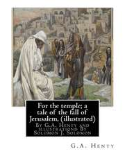 For the Temple; A Tale of the Fall of Jerusalem, by G.A. Henty ( Illustrated )
