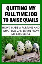 Quitting My Full Time Job to Raise Quails