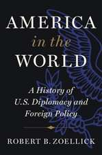 America in the World: A History of U.S. Diplomacy and Foreign Policy