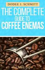 The Complete Guide to Coffee Enemas