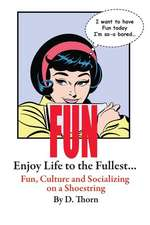 Fun Enjoy Life to the Fullest... Fun, Culture and Socializing on a Shoestring