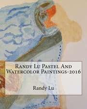 Randy Lu Pastel and Watercolor Paintings-2016