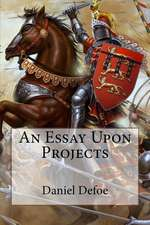An Essay Upon Projects Daniel Defoe