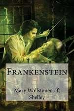 Frankenstein Mary Wollstonecraft Shelley
