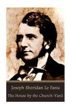 Joseph Sheridan Le Fanu - The House by the Church-Yard