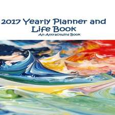 2017 Yearly Planner and Life Book - A 2017 Manifestation Calendar