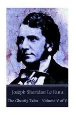 Joseph Sheridan Le Fanu - The Ghostly Tales - Volume V of V