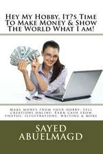 Hey My Hobby, It's Time to Make Money & Show the World What I Am!