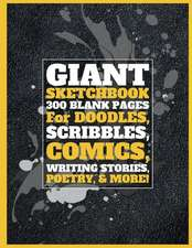 Giant Sketchbook 300 Blank Pages for Doodles, Scribbles, Comics, Writing Stories