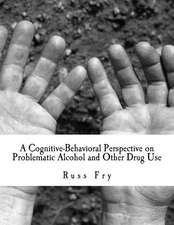 A Cognitive-Behavioral Perspective on Problematic Alcohol and Other Drug Use