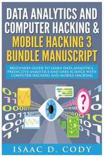 Data Analytics and Computer Hacking & Mobile Hacking 3 Bundle Manuscript
