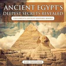 Ancient Egypt's Deepest Secrets Revealed -Children's Ancient History Books