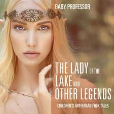 The Lady of the Lake and Other Legends | Children's Arthurian Folk Tales