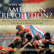 Why Was There An American Revolution? History Non Fiction Books for Grade 3 | Children's History Books