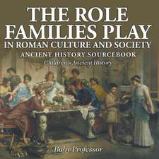 The Role Families Play in Roman Culture and Society - Ancient History Sourcebook   Children's Ancient History
