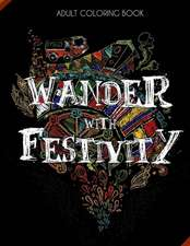 Wander with Festivity - World Festival Coloring Book for Adults with Fun Facts- Detailed/ Complex Color