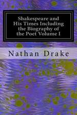 Shakespeare and His Times Including the Biography of the Poet Volume I