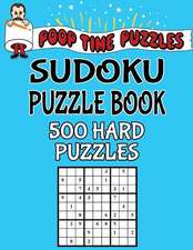 Poop Time Puzzles Sudoku Puzzle Book, 500 Hard Puzzles