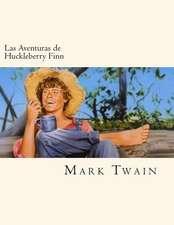 Las Aventuras de Huckleberry Finn (Spanish Edition)