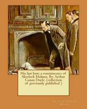 His Last Bow; A Reminiscence of Sherlock Holmes. by