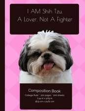 Shjh Tzu - I Am a Lover Not a Fighter - Funny Composition Notebook