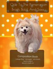 Ode to the Pomeranian - Brash, Bold and Sassy - Composition Notebook