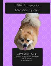 I Am Pomeranian. Bold and Spirited - Composition Notebook