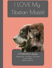 I Love My Tibetan Mastiff Composition Notebook
