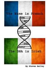 The Name Is French the DNA Is Irish