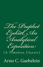 The Prophet Ezekiel, an Analytical Exposition