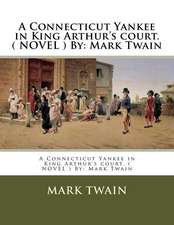 A Connecticut Yankee in King Arthur's Court. ( Novel ) by