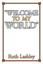 """""""Welcome to My World"""""""