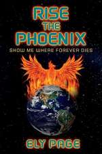 Rise the Phoenix, Volume 1: Show Me Where Forever Dies