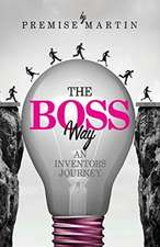 The Boss Way: An Inventor's Journey: An Inventor's Journey
