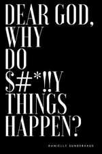 Dear God, Why Do $#*!!y Things Happen?