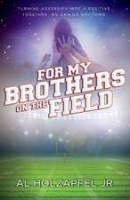 For my Brothers on the Field